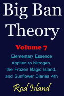 Big Ban Theory: Elementary Essence Applied to Nitrogen, the Frozen Magic Island, and Sunflower Diaries 4th, …