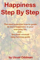 Happiness Step By Step (The most practical how-to guide to more happiness in your everyday life, and… the m…