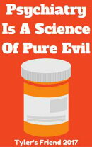 Psychiatry Is A Science Of Pure Evil