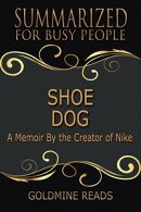 The Summary of Shoe Dog: A Memoir By the Creator of Nike