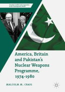 America, Britain and Pakistan's Nuclear Weapons Programme, 1974-1980