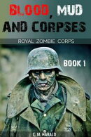 Blood, Mud and Corpses (A Royal Zombie Corps Story)