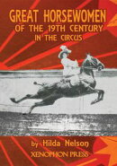 GREAT HORSEWOMEN OF THE 19TH CENTURY IN THE CIRCUS : and an Epilogue on Four Contemporary Écuyeres