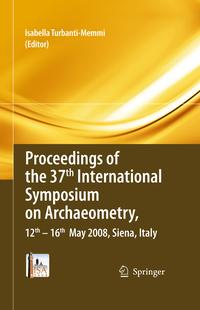 Proceedingsofthe37thInternationalSymposiumonArchaeometry,13th-16thMay2008,Siena,Italy