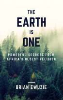 The Earth is One: Powerful Secrets from Africa's Oldest Religion