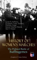 History of Women's Marches ? The Political Battle of Suffragettes (Complete 6 Volume Edition)