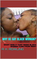 WHY BE GAY BLACK WOMAN?
