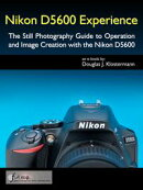 Nikon D5600 Experience - The Still Photography Guide to Operation and Image Creation with the Nikon D5600