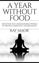 A Year Without Food: Discover the Unimaginable World of Proven Energetic Nourishment (Spiritual Energy for H…