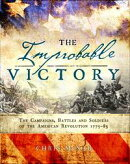 The Improbable Victory: The Campaigns, Battles and Soldiers of the American Revolution, 1775?83