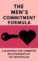 How Do You Get a Man to Commit? Give Him a Reason!: The Men's Commitment Formula