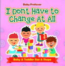I Don't Have to Change At All | Baby & Toddler Size & Shape