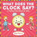 What Does the Clock Say? | A Telling Time Book for Kids