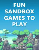 Fun Sandbox Games to Play - 15+ Games Like Minecraft: (An Unofficial Minecraft Book)