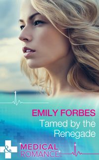TamedByTheRenegade(Mills&BoonMedical)(Tempted&Tamed,Book2)