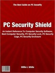 PCSecurityShieldAnInstantReferenceToComputerSecuritySoftware,BestComputerSecurity,PCSecurityLock,PCSecurityCage,PCSecurityEnclosure