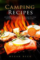 Camping Recipes: 40 Outdoor Cooking Recipes for Everyday Use Using Foil Packets, Dutch Oven, Grill and Much …