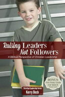 Raising Leaders, Not Followers (Digital Ebook)