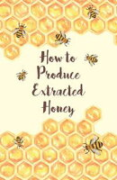 How to Produce Extracted Honey