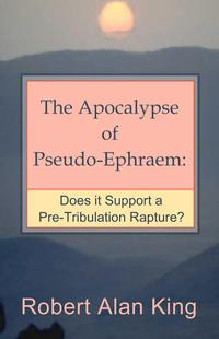 TheApocalypseofPseudo-Ephraem:DoesitSupportaPre-TribulationRapture?