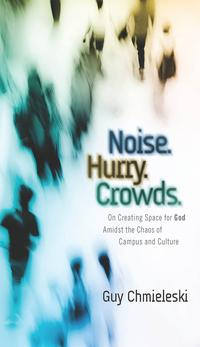 Noise.Hurry.Crowds.:OnCreatingSpaceforGodAmidsttheChaosofCampusandCulture