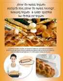 HOW TO MAKE BREAD: SECRETS FOR HOW TO MAKE DOUGH, BAKING BREAD & EASY RECIPES for TYPES OF BREAD