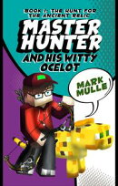 The Master Hunter and His Witty Ocelot, Book 1: The Hunt for The Ancient Relic