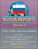 Russia Reports (Volume 1) - Putin, Politics and Government, Democracy, Obama Administration Policy Reset, Hu…