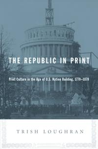 TheRepublicinPrintPrintCultureintheAgeofU.S.NationBuilding,1770-1870