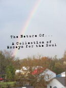 The Nature of.. A Collection of Essays for the Soul