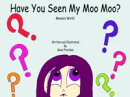 Have You Seen My Moo Moo?