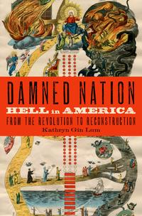 DamnedNationHellinAmericafromtheRevolutiontoReconstruction