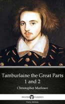 Tamburlaine the Great Parts 1 and 2 by Christopher Marlowe - Delphi Classics (Illustrated)