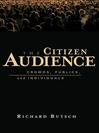 TheCitizenAudienceCrowds,Publics,andIndividuals