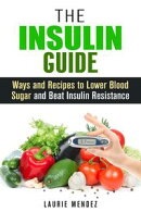 The Insulin Guide: Ways and Recipes to Lower Blood Sugar and Beat Insulin Resistance