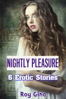Nightly Pleasure: 6 Erotic Stories