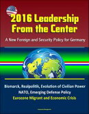 2016 Leadership From the Center: A New Foreign and Security Policy for Germany - Bismarck, Realpolitik, Evol…