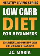 Low Carb Diet for Beginners: Lose Weight, Avoid the Low Carb Diet Mistakes & Feel Great!