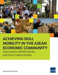 AchievingSkillMobilityintheASEANEconomicCommunityChallenges,Opportunities,andPolicyImplications