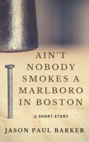 Ain't Nobody Smokes a Marlboro in Boston