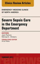 Severe Sepsis Care in the Emergency Department, An Issue of Emergency Medicine Clinics of North America,