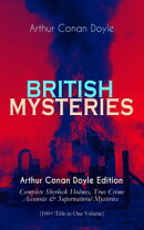 BRITISH MYSTERIES - Arthur Conan Doyle Edition: Complete Sherlock Holmes, True Crime Accounts & Supernatural Mysteries (100+ Title in One Volume)