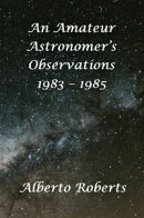 An Amateur Astronomer's Observations 1983 - 1985