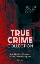 TRUE CRIME COLLECTION - Real Murders Mysteries in 19th Century England (Illustrated)