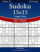 Sudoku 15x15 Large Print - Easy to Extreme - Volume 27 - 276 Puzzles