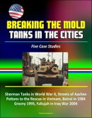 Breaking the Mold: Tanks in the Cities - Five Case Studies: Sherman Tanks in World War II, Streets of Aachen…