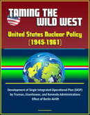 Taming the Wild West: United States Nuclear Policy (1945-1961) - Development of Single Integrated Operationa…