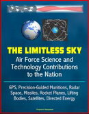 The Limitless Sky: Air Force Science and Technology Contributions to the Nation - GPS, Precision-Guided Muni…