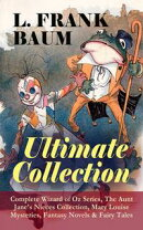 L. FRANK BAUM - Ultimate Collection: Complete Wizard of Oz Series, The Aunt Jane's Nieces Collection, Mary L…