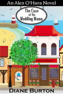 The Case of the Meddling Mama: An Alex O'Hara Novel